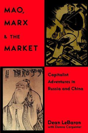Mao, Marx & and the Market Capitalist Adventures in Russia and China